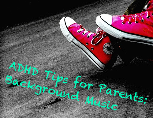 ADHD Tips for Parents: Background Music by Nikki Schwartz at SpectrumPsychological.net