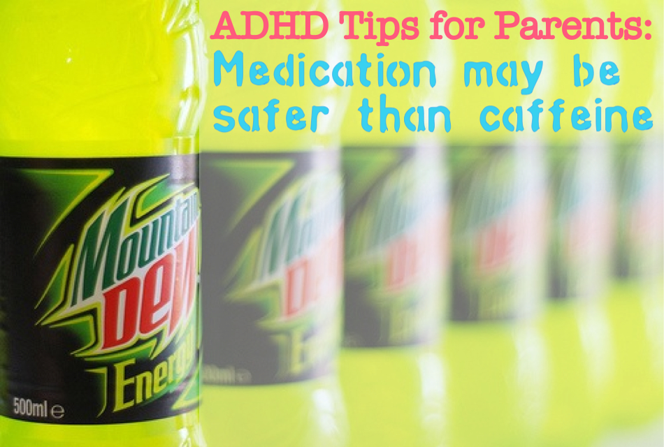 ADHD Tips for Parents: Medication may be safer than caffeine by Nikki Schwartz